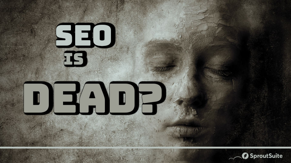 Is SEO Really Dead?